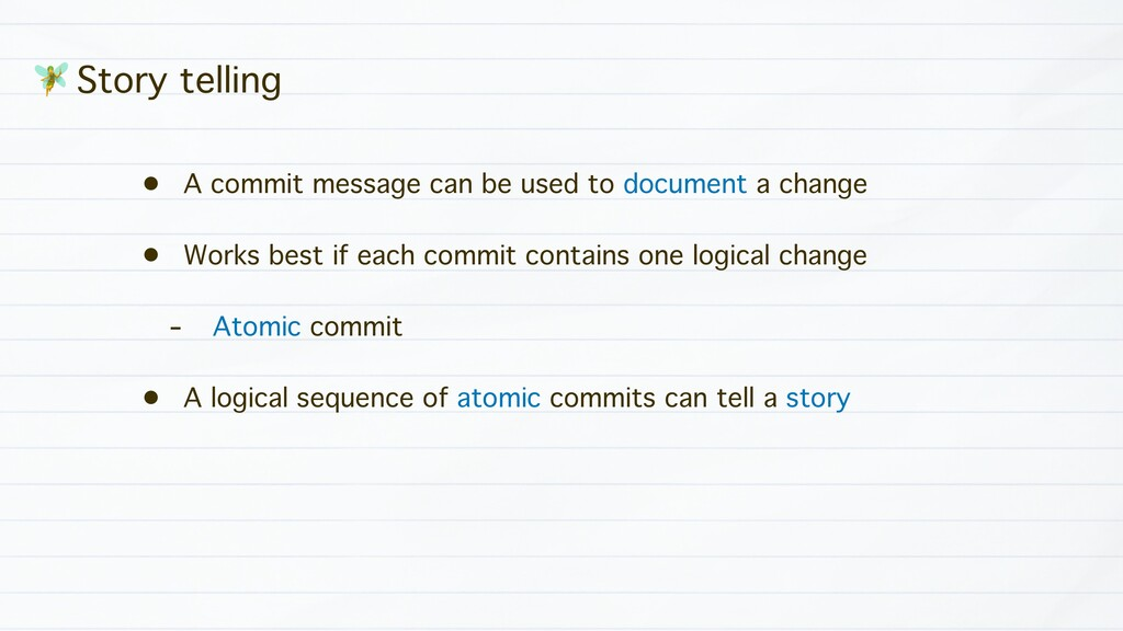 - Story telling • A commit message can be used ...