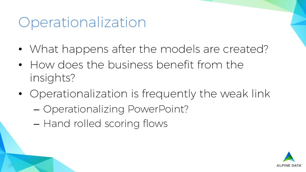 23 Operationalization •  What happens after the...