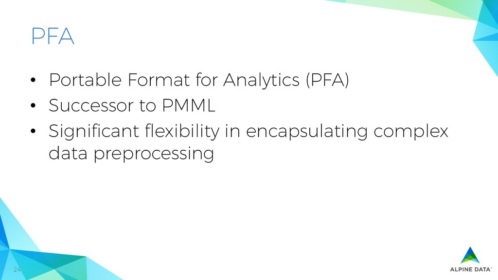 24 PFA •  Portable Format for Analytics (PFA) •...