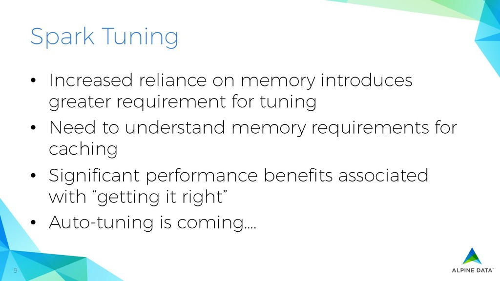9 Spark Tuning •  Increased reliance on memory ...