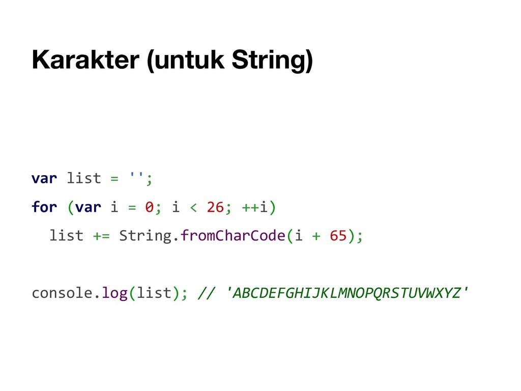 Karakter (untuk String) var list = ''; for (var...