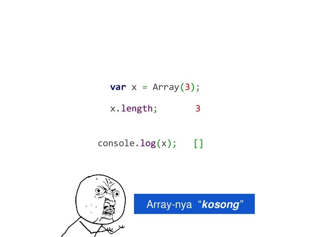 """var x = Array(3); Array-nya """"kosong"""" x.length; ..."""