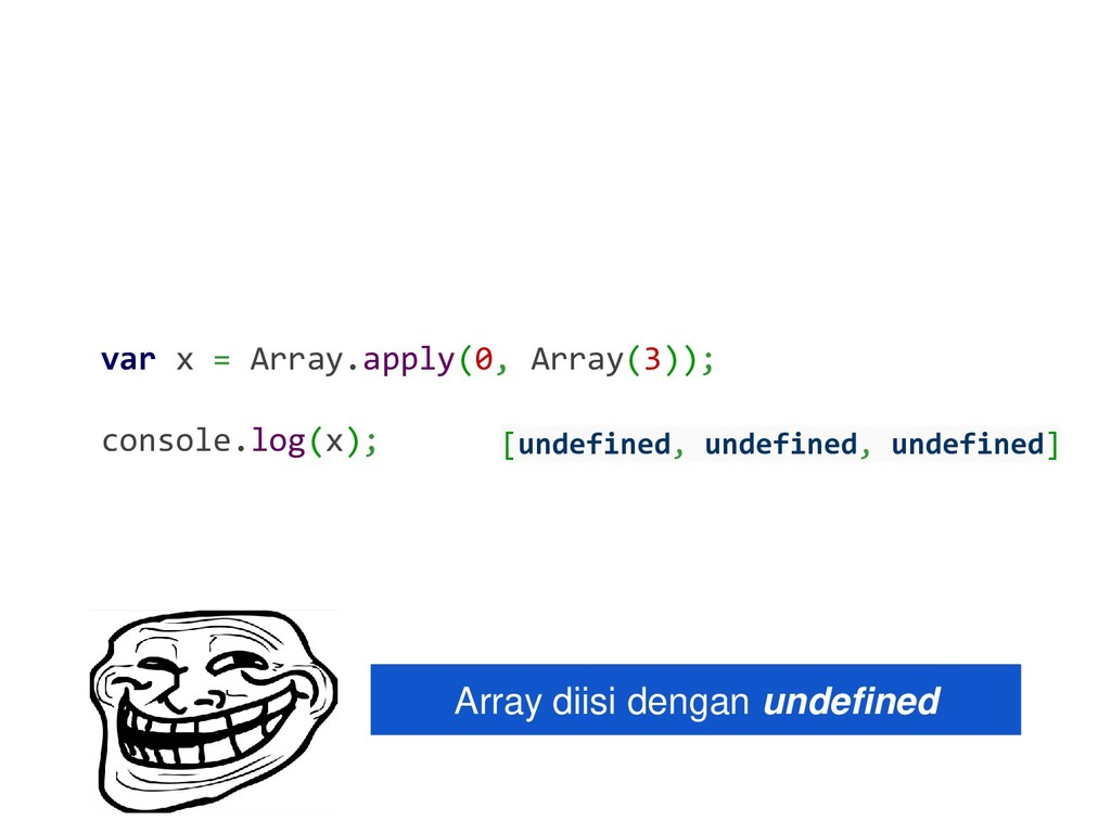 var x = Array.apply(0, Array(3)); console.log(x...