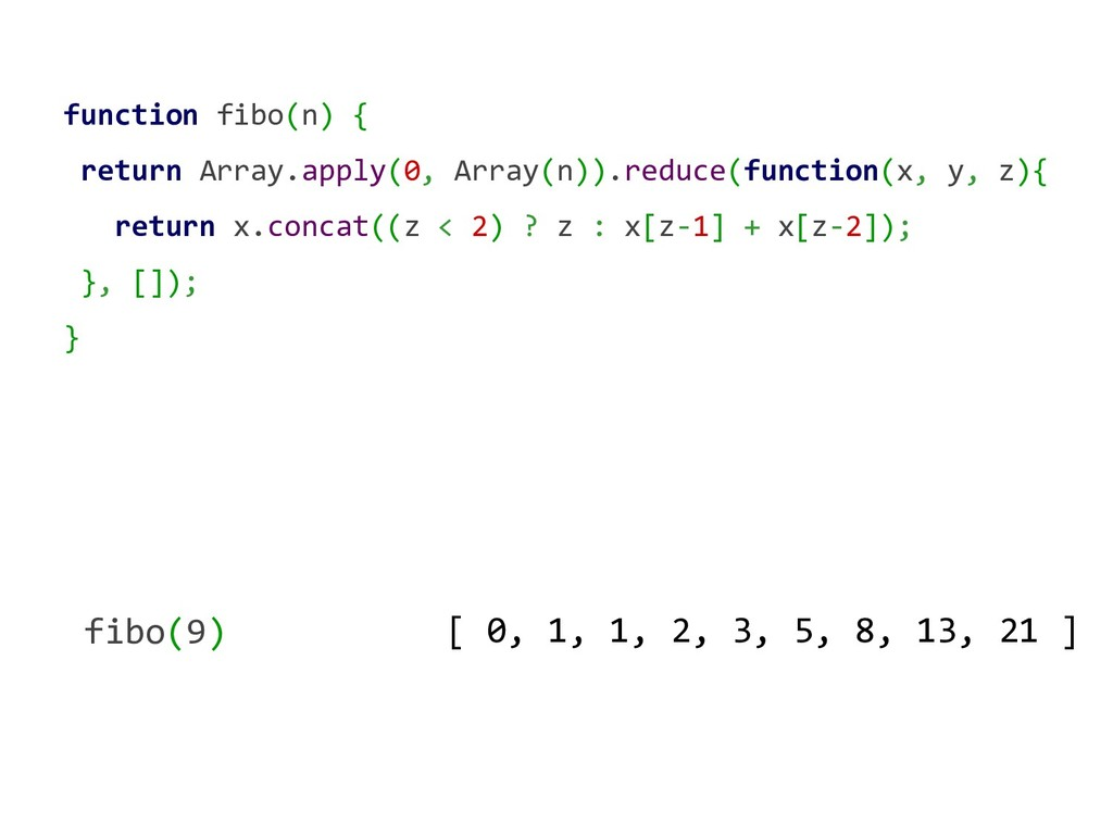 function fibo(n) { return Array.apply(0, Array(...