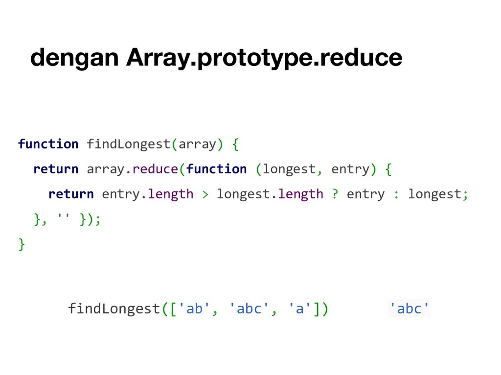 dengan Array.prototype.reduce function findLong...