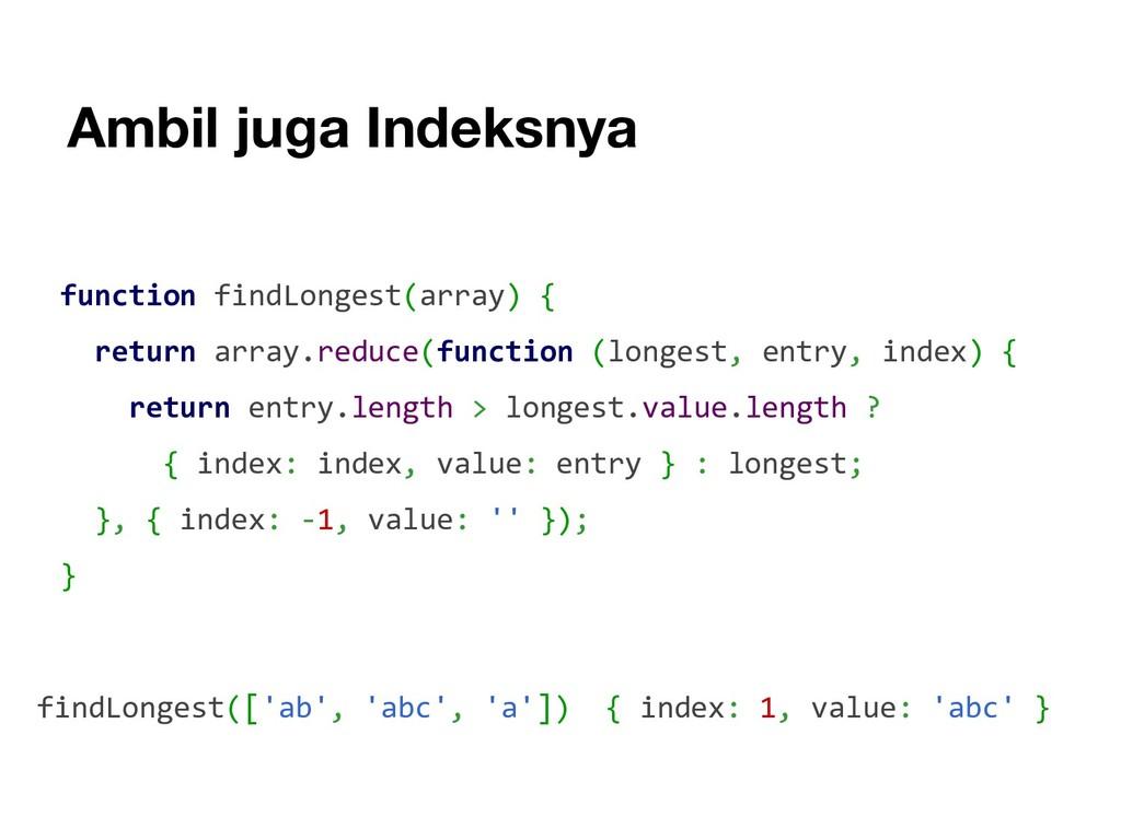 Ambil juga Indeksnya function findLongest(array...
