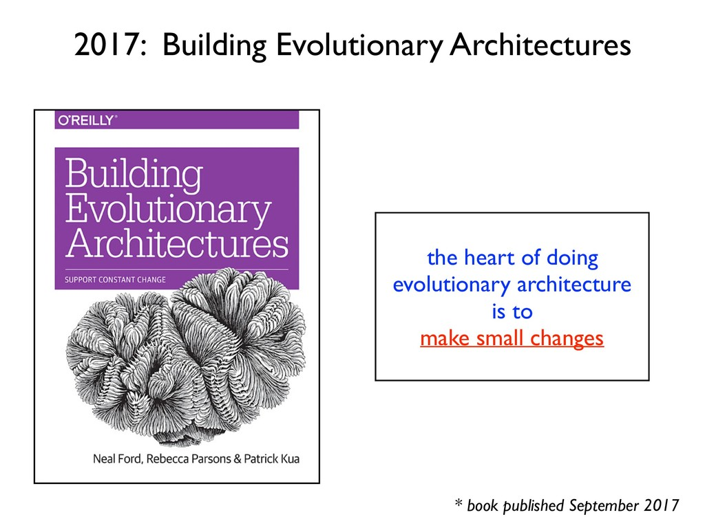 the heart of doing evolutionary architecture is...