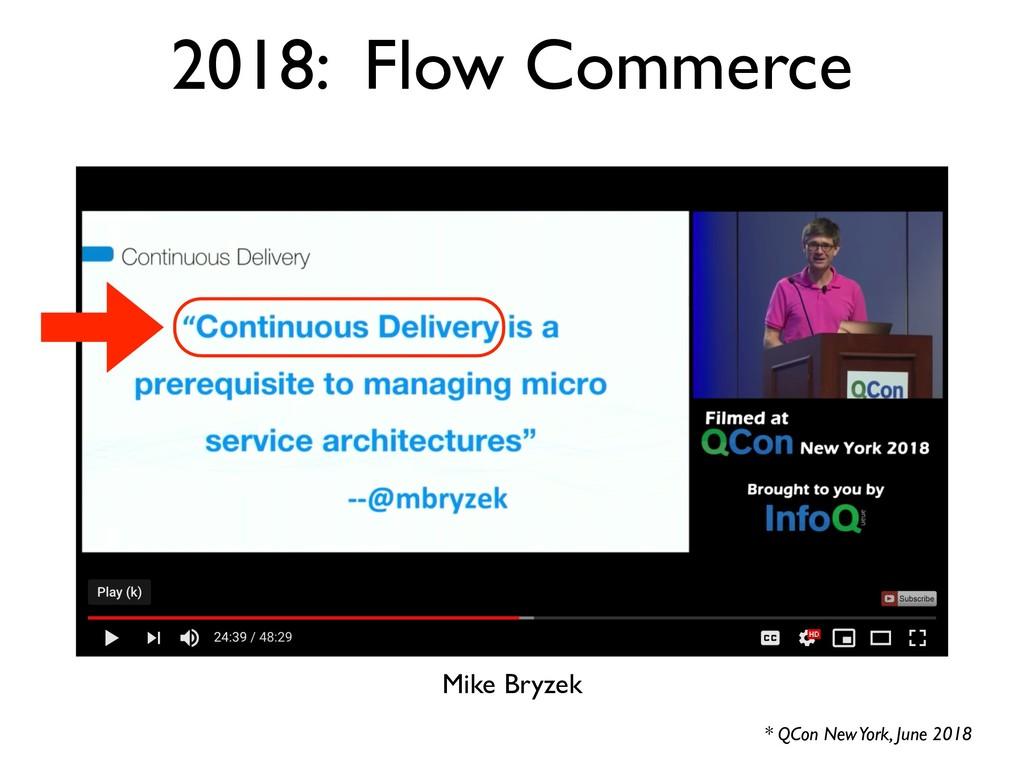 2018: Flow Commerce * QCon New York, June 2018 ...