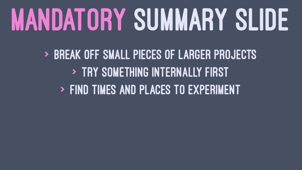MANDATORY SUMMARY SLIDE > Break off small piece...