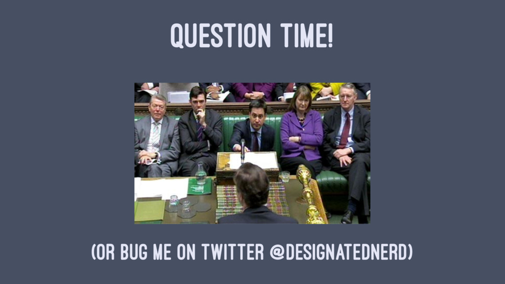 QUESTION TIME! (or bug me on Twitter @designate...