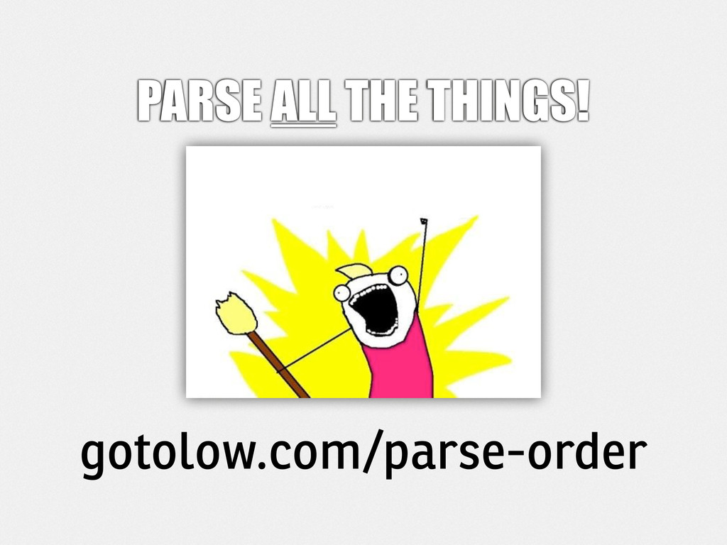 PARSE ALL THE THINGS! gotolow.com/parse-order