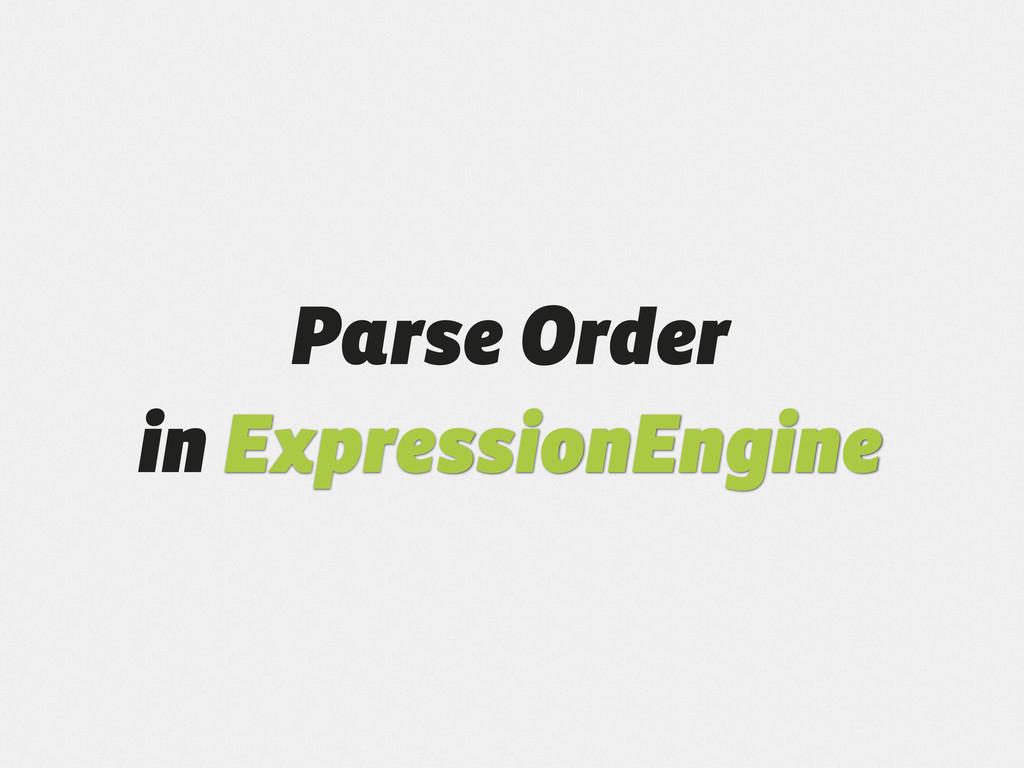 Parse Order in ExpressionEngine