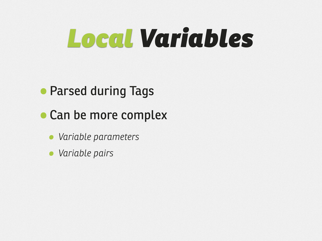 Local Variables •Parsed during Tags •Can be mor...