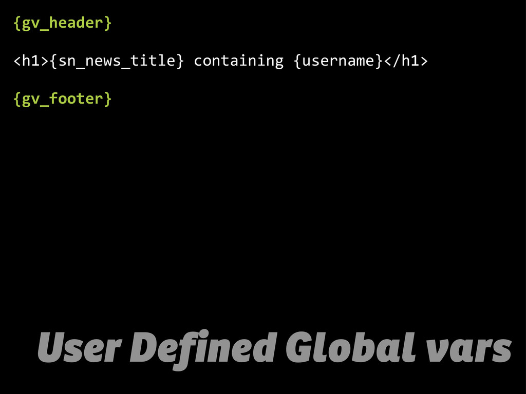 User Defined Global vars {gv_header} <h1>{sn_ne...