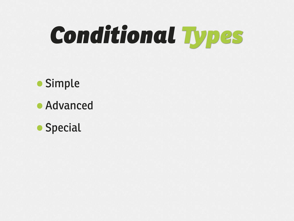 Conditional Types •Simple •Advanced •Special