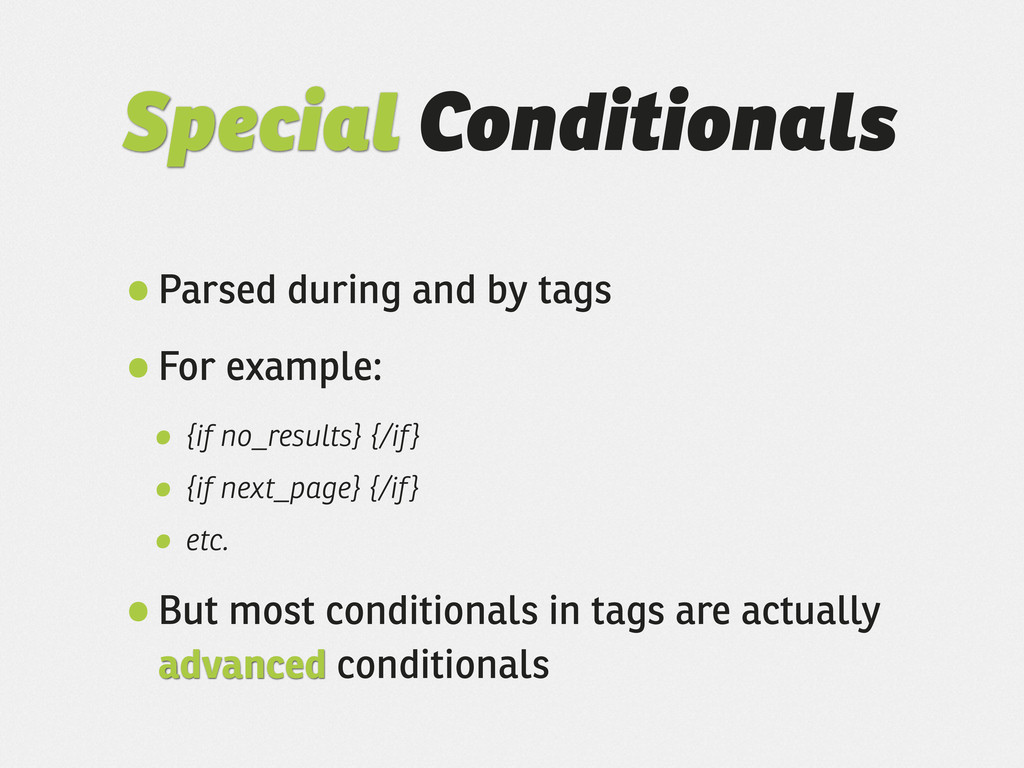 Special Conditionals •Parsed during and by tags...