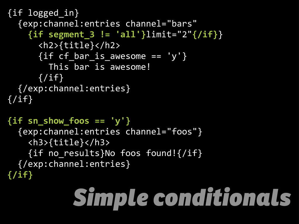 Simple conditionals {if  logged_in}     {exp:ch...
