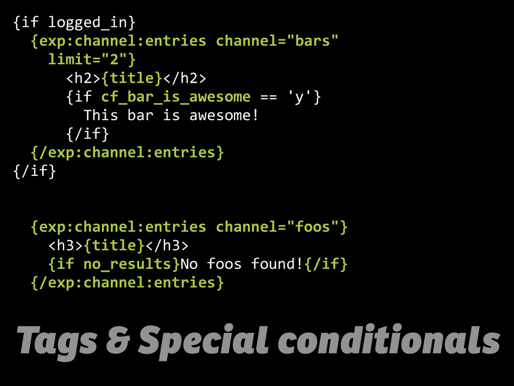 Tags & Special conditionals {if  logged_in}    ...