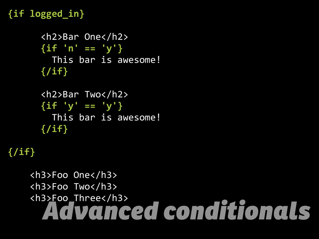 Advanced conditionals {if  logged_in}          ...
