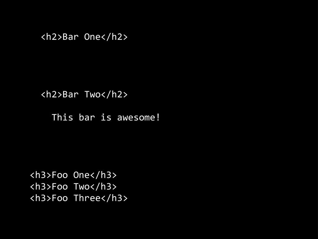 <h2>Bar One</h2>       <h2>B...