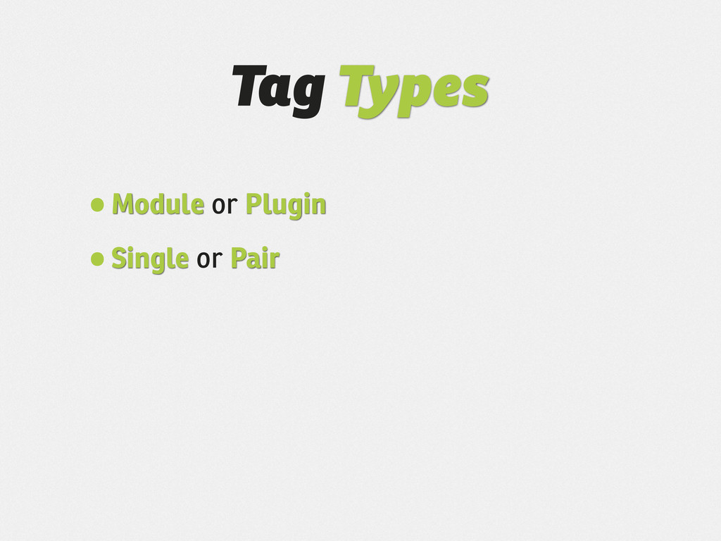 Tag Types •Module or Plugin •Single or Pair