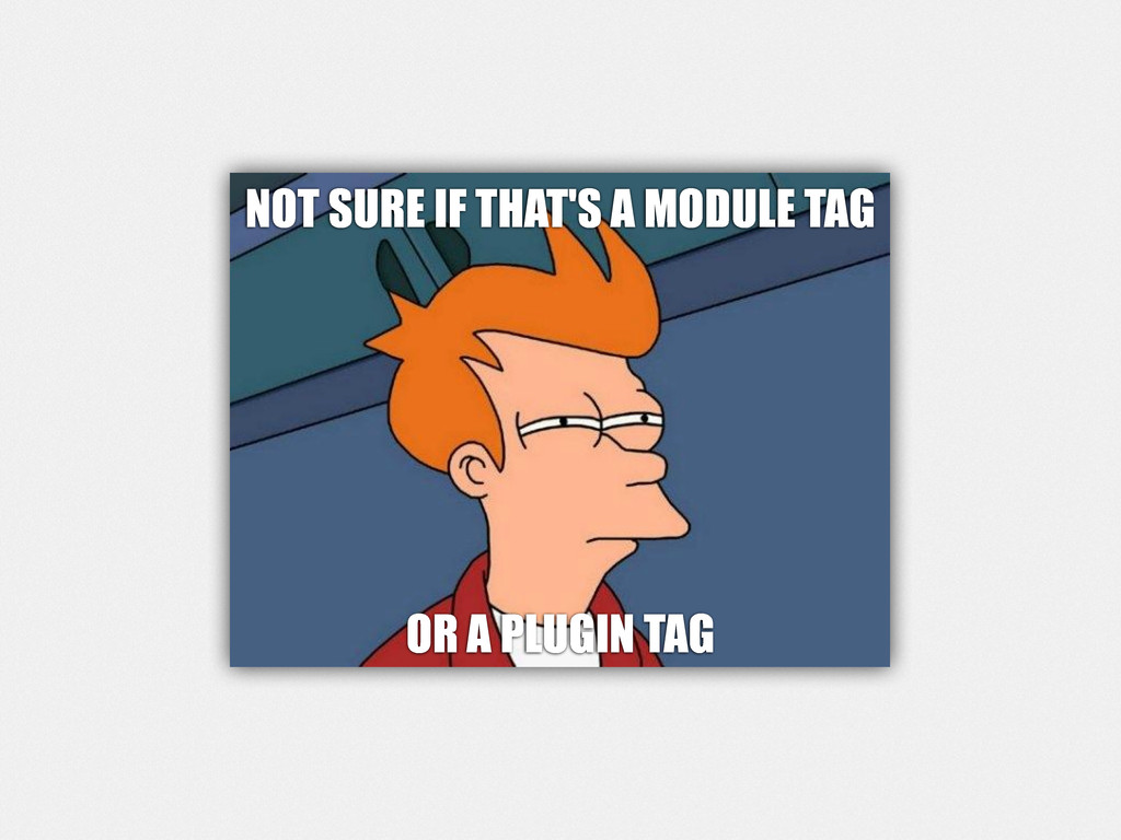 NOT SURE IF THAT'S A MODULE TAG OR A PLUGIN TAG