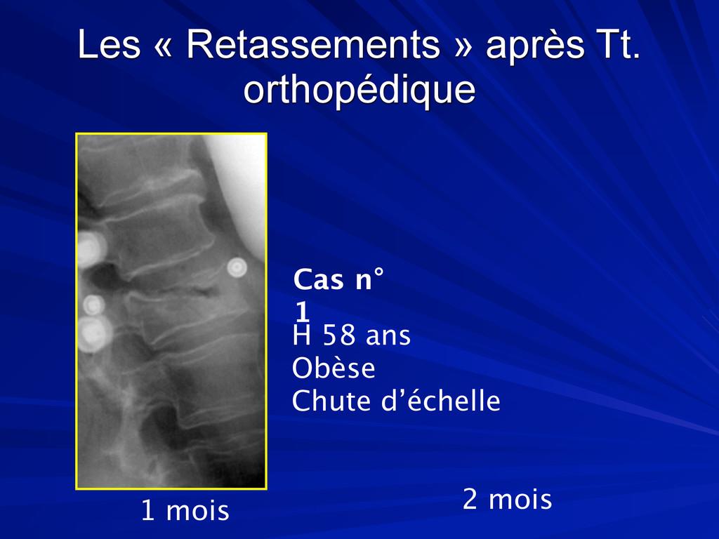 Les « Retassements » après Tt. orthopédique 1 m...