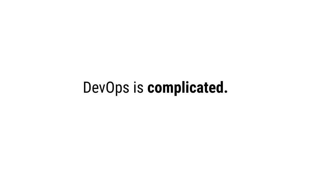 DevOps is complicated.