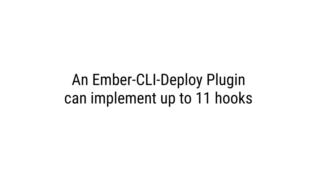 An Ember-CLI-Deploy Plugin can implement up to ...