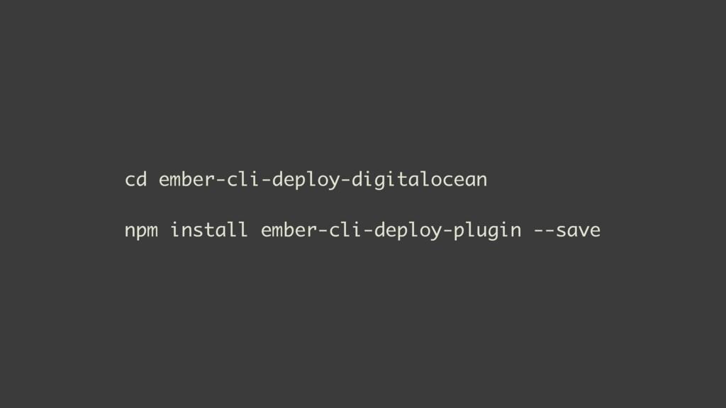 cd ember-cli-deploy-digitalocean npm install em...
