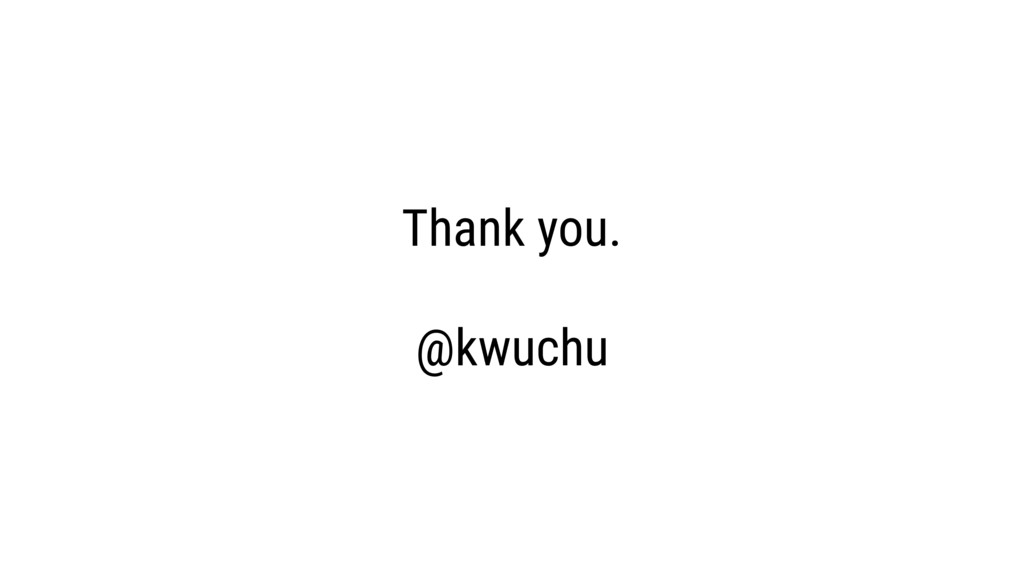 Thank you. @kwuchu