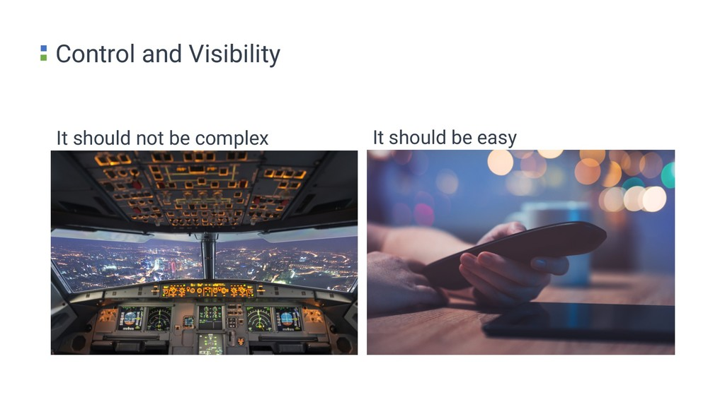 Control and Visibility It should not be complex...