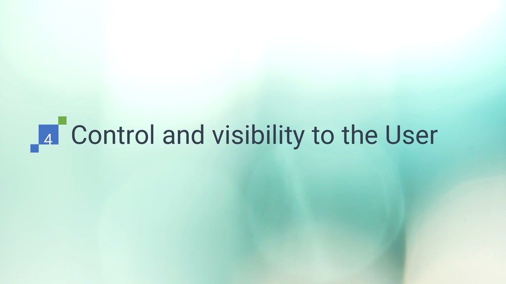 Control and visibility to the User 4