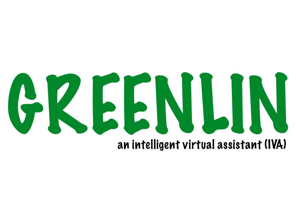 GREENLIN an intelligent virtual assistant (IVA)