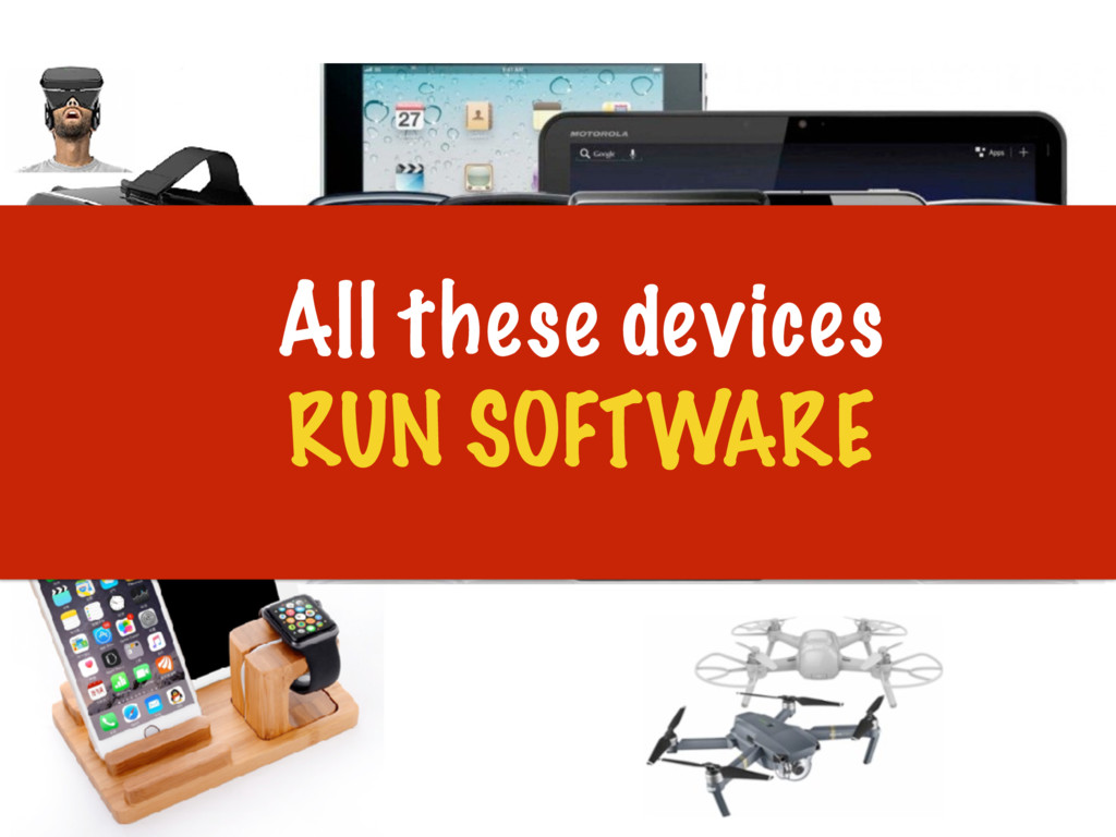 All these devices RUN SOFTWARE