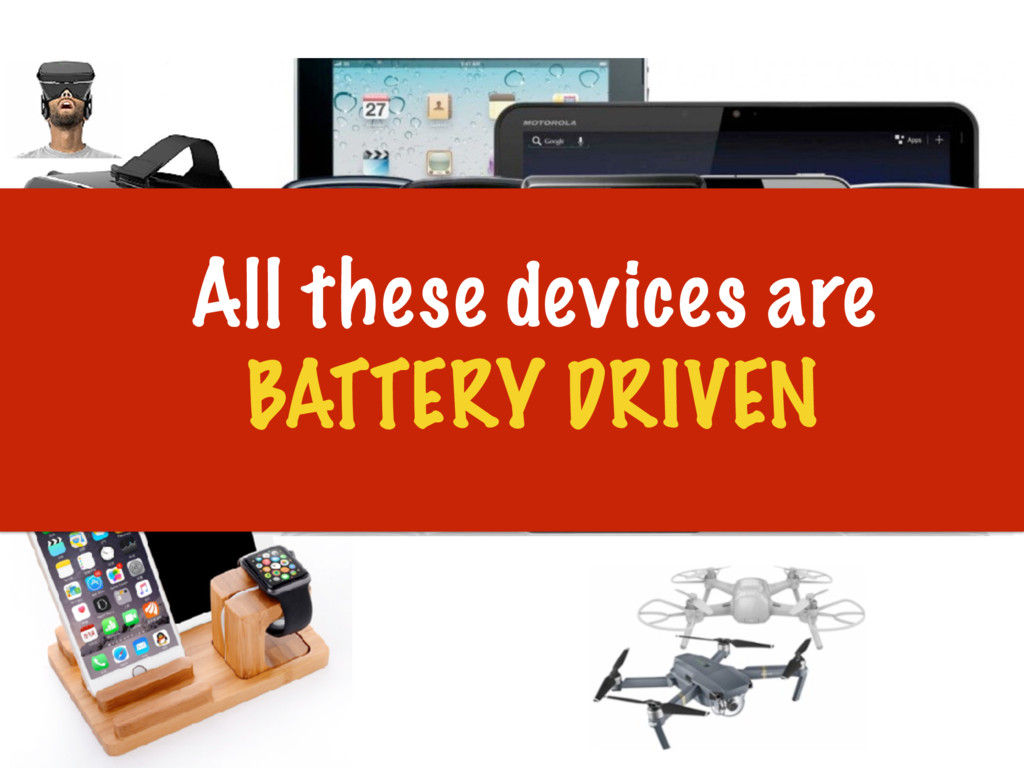 All these devices are BATTERY DRIVEN