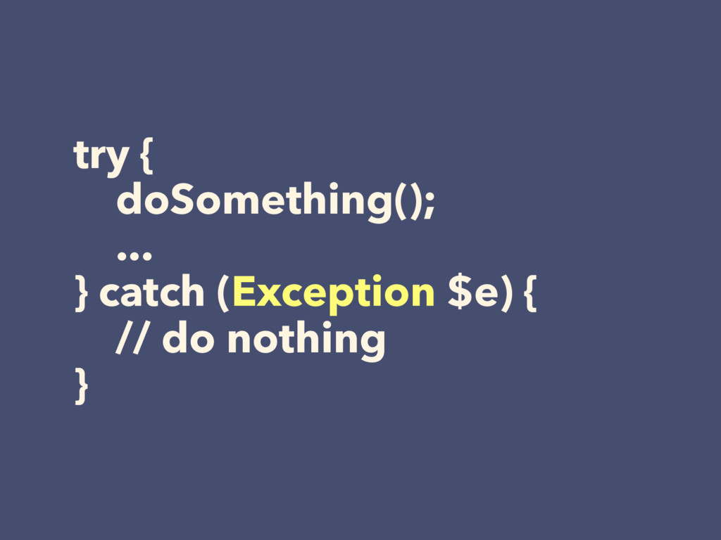 try { doSomething(); ... } catch (Exception $e)...