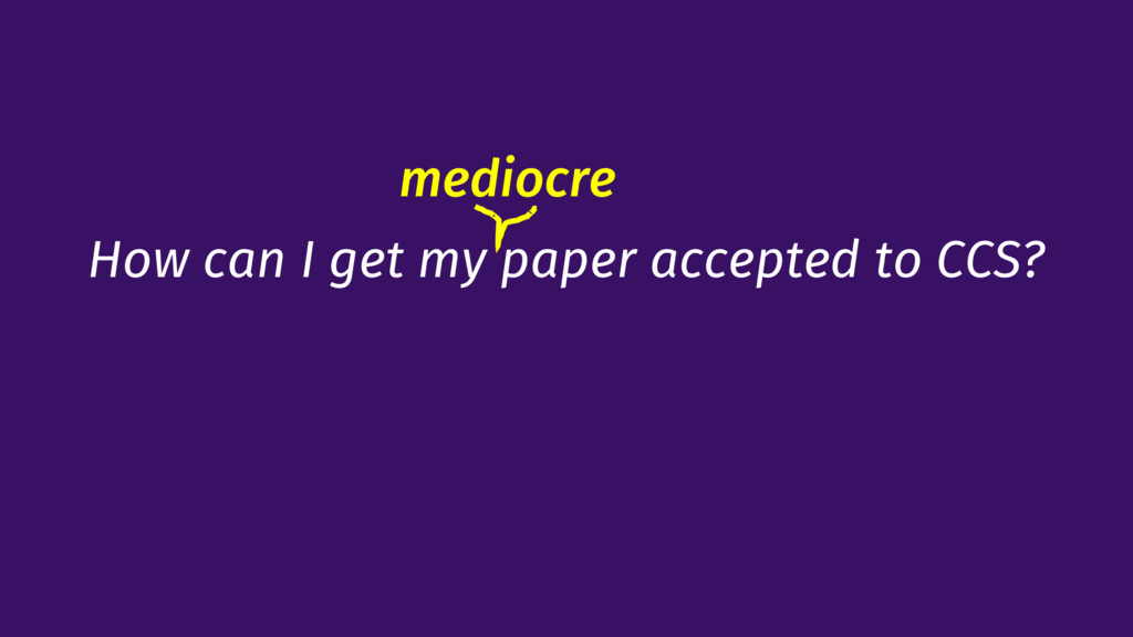 How can I get my paper accepted to CCS? mediocre