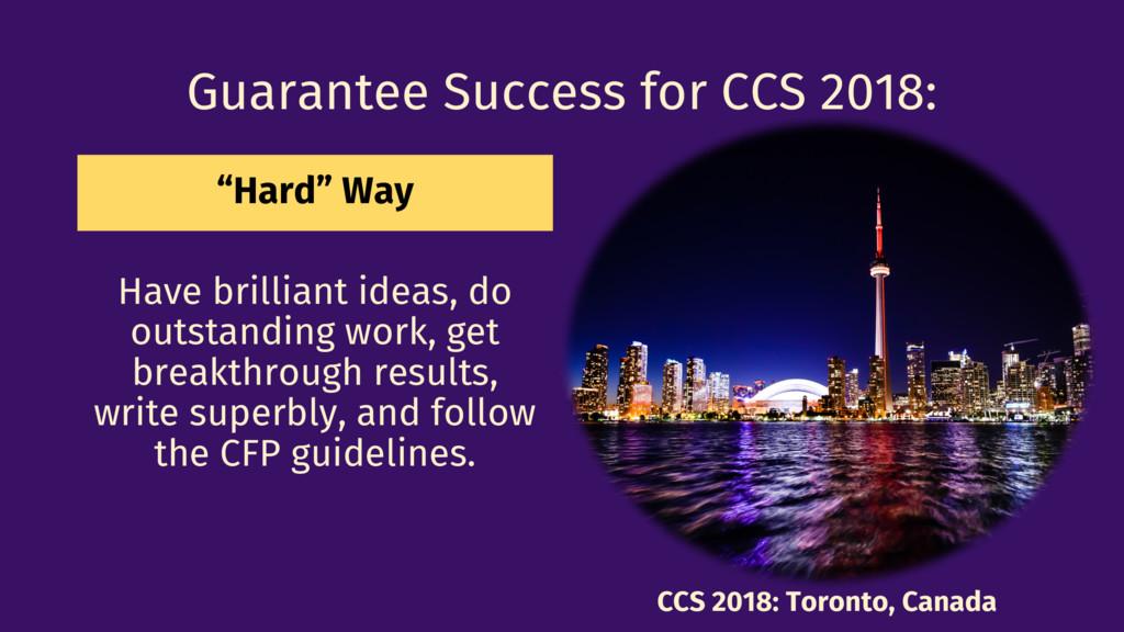 """Guarantee Success for CCS 2018: """"Hard"""" Way Have..."""