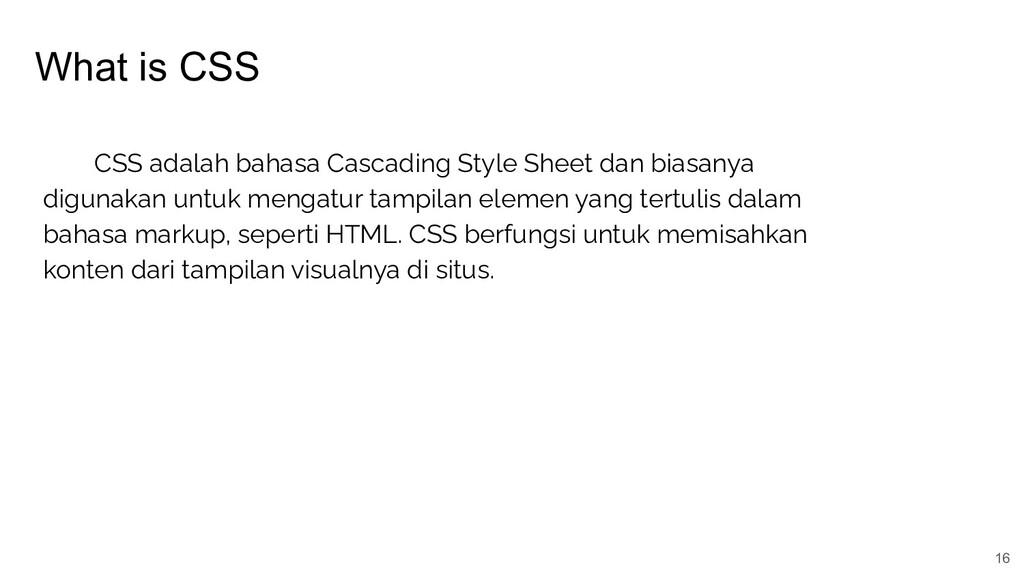 What is CSS 16 CSS adalah bahasa Cascading Styl...