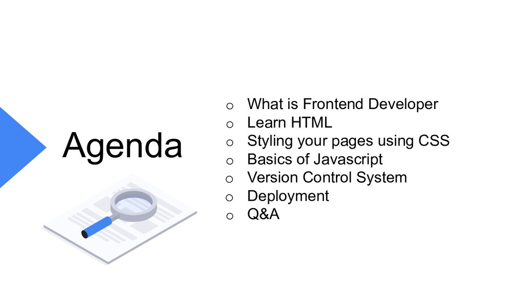 Agenda o What is Frontend Developer o Learn HTM...