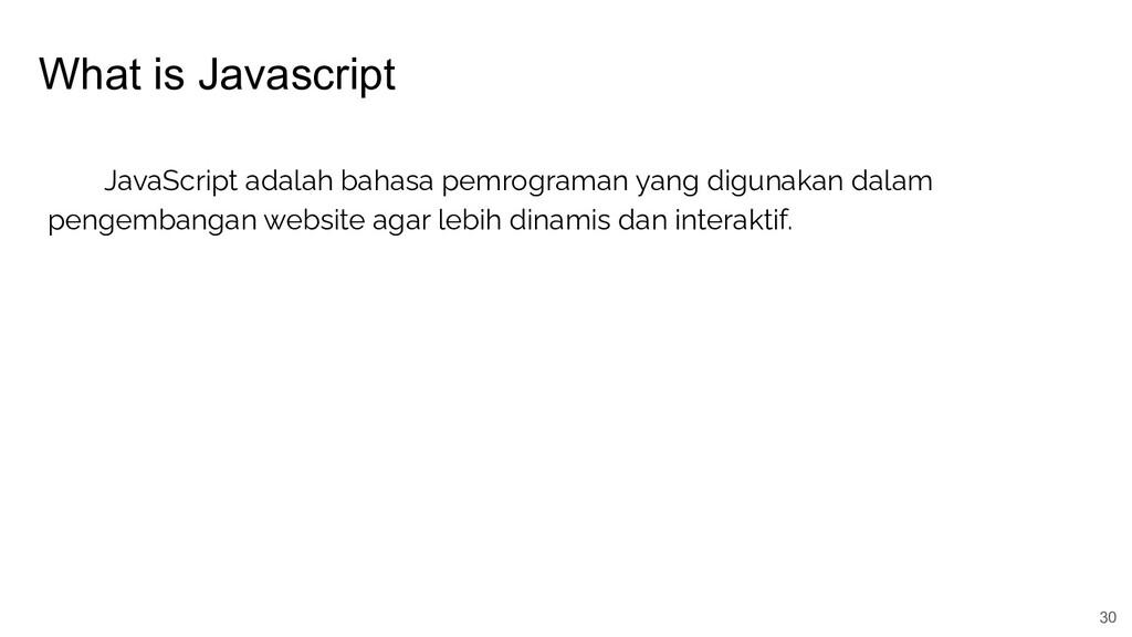 What is Javascript 30 JavaScript adalah bahasa ...