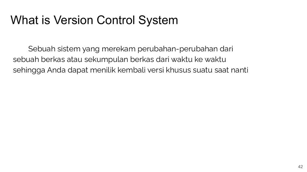 What is Version Control System 42 Sebuah sistem...