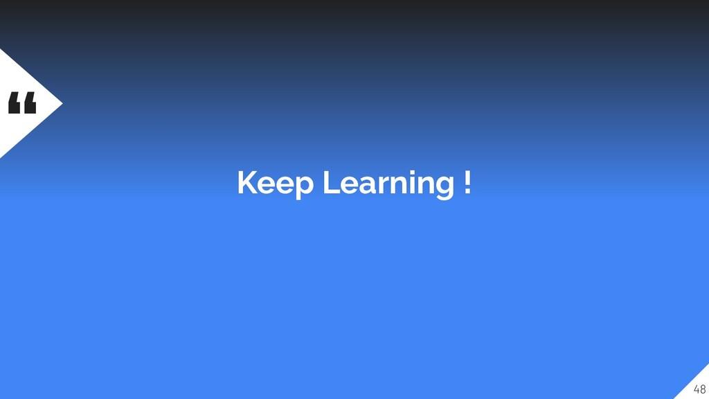 """ Keep Learning ! 48"