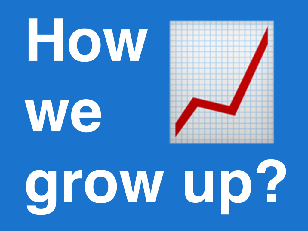 How we grow up?