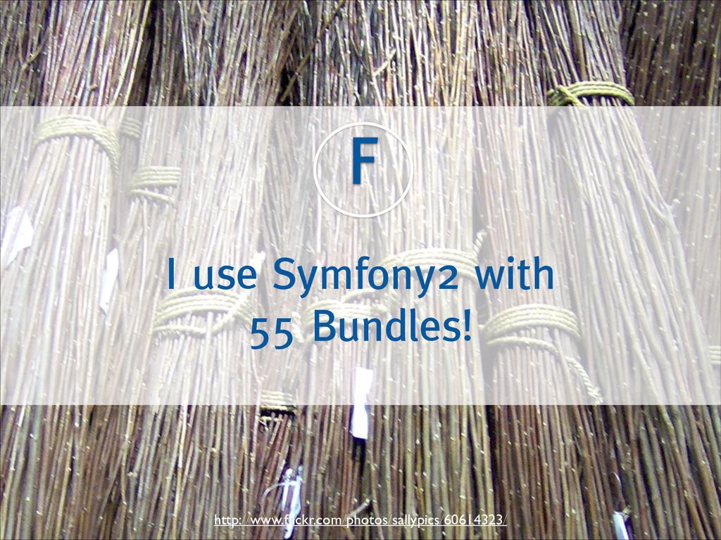 F I use Symfony2 with 55 Bundles! http://www.fli...