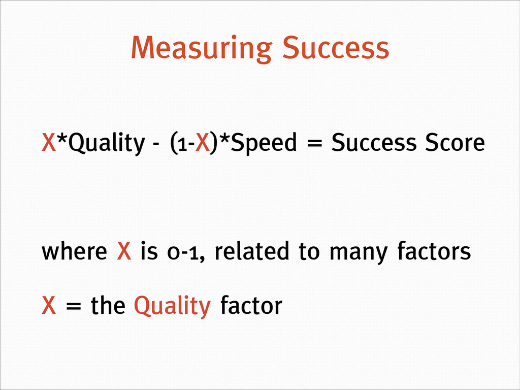 Measuring Success X*Quality - (1-X)*Speed = Suc...