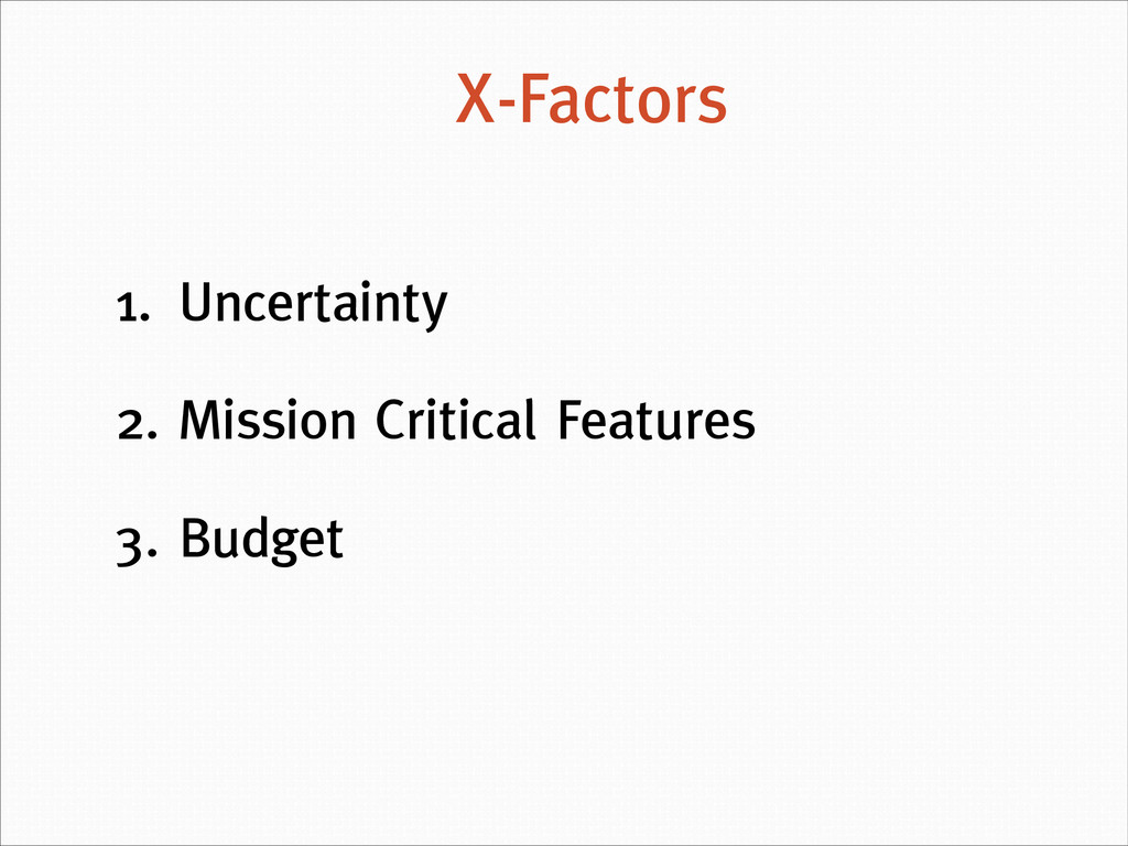 1. Uncertainty 2. Mission Critical Features 3. ...