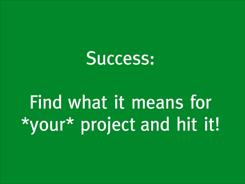 Success: ! Find what it means for *your* projec...