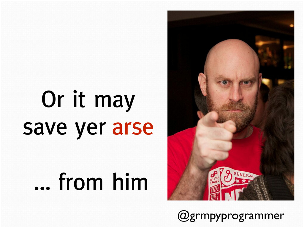 Or it may save yer arse @grmpyprogrammer … from...
